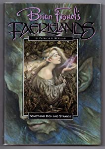 Something Rich and Strange (Brian Froud's Faerieland's Series) by Patricia A. Mckillip and Brian Froud