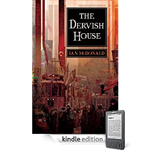 The Dervish House by Ian McDonald (Gollancz; Pyr) ~ Amazon