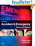 Accident &amp; Emergency: Theory into Pra...