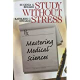 Study Without Stress: Mastering Medical Sciences (Surviving Medical School Series) ~ Eugenia G. Kelman