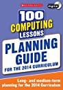 100 Computing Lessons: Planning Guide (100 Lessons - 2014 Curriculum)