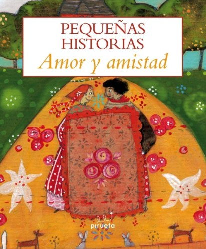 Pequenas historias. Amor y amistad (Pequenas Historias / Short Stories) (Spanish Edition)