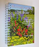 Blooms Round the Boat: A Field Guide to the Wildflowers of Northwestern Colorado - And Beyond