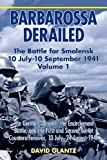 Barbarossa Derailed: The Battle for Smolensk 10 July-10 September 1941, Volume 1: The German Advance to Smolensk, the Encirclement Battle, and the Fir