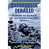 Barbarossa Derailed: The Battles for Smolensk, July-August 1941 Volume 1: The German Advance, The Encirclement Battle, and the First and Second Soviet Counteroffensives, 10 July-24 August 1941by David M. Glantz