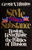 Style Versus Substance: Boston, Kevin White, and the Politics of Illusion (0025514504) by Higgins, George V.