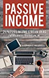 Passive Income: 25 Passive Income Stream Ideas For Beginners To Start Online (Passive Income Streams, Freedom, Travel, Quit Your Job, Financial Freedom, More Family Time. Book 1)