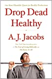Drop Dead Healthy: One Man's Humble Quest for Bodily Perfection (Thorndike Press Large Print Nonfiction Series)