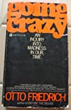Going crazy: An inquiry into madness in our time (0380008882) by Friedrich, Otto