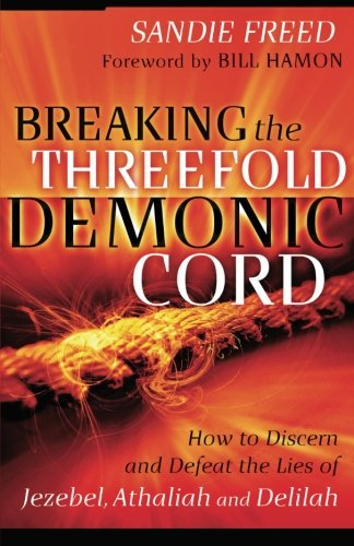Breaking the Threefold Demonic Cord: How to Discern and Defeat the Lies of Jezebel, Athaliah and Delilah (How To Defeat The Devil compare prices)