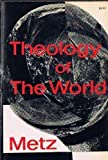 Theology of the World (081642568X) by Metz, Johannes B.
