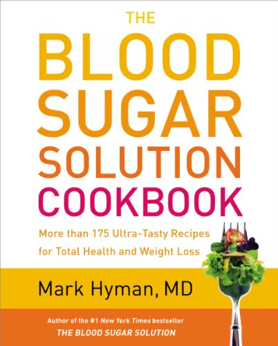 The Blood Sugar Solution Cookbook: More than 175 Ultra-Tasty Recipes for Total Health and Weight Loss by Mark Hyman