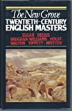 New Grove Twentieth Century English Masters: Elgar, Delius, Vaughan Williams, Holst, Walton, Tippett, Britten (New Grove Composer Biography Series)