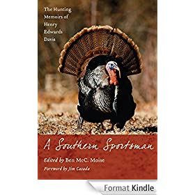 A Southern Sportsman: The Hunting Memoirs of Henry Edwards Davis