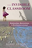 The Invisible Classroom: Relationships, Neuroscience, and Mindfulness in School (The Norton Series on the Social Neuroscience of Education)