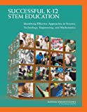 Successful K-12 STEM Education:: Identifying Effective Approaches in Science, Technology, Engineering, and Mathematics