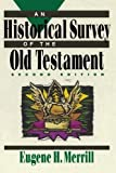 Historical Survey of the Old Testament, An 2nd (second) Edition by Merrill, Eugene H. published by Baker Academic (1992)