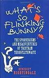 What's So Flinking Bunny?: The Spoonerisms and Misadventures of Tristram Throstlethwaite