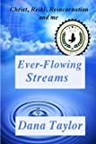 img - for Ever-Flowing Streams: Christ, Reiki, Reincarnation and Me (Supernal Living) (Volume 1) book / textbook / text book