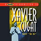 A Proper Introduction to Xavier Cugat: Say