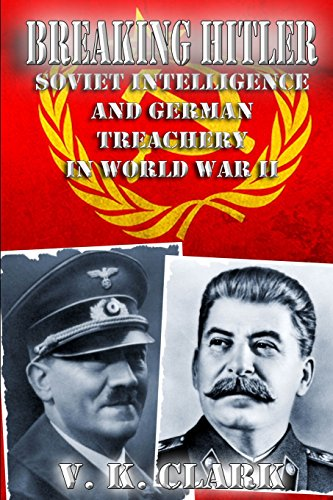 Breaking Hitler: Soviet Intelligence and German Treachery in World War II: Volume 7 (Powerwolf Publications)