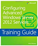 img - for Training Guide: Configuring Advanced Windows Server 2012 Services book / textbook / text book