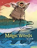 Magic Words: From the Ancient Oral Tradition of the Inuit
