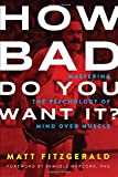 img - for How Bad Do You Want It?: Mastering the Psychology of Mind over Muscle book / textbook / text book
