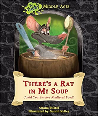 There's a Rat in My Soup: Could You Survive Medieval Food? (Ye Yucky Middle Ages) written by Chana Stiefel