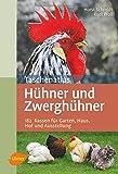 Taschenatlas Hühner und Zwerghühner: 182 Rassen für Garten, Haus, Hof und Ausstellung