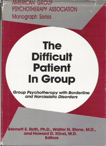 The Difficult Patient in Group: Group Psychotherapy with Borderline and Narcissistic Disorders (Monograph Series (American Group Psychotherapy Association))