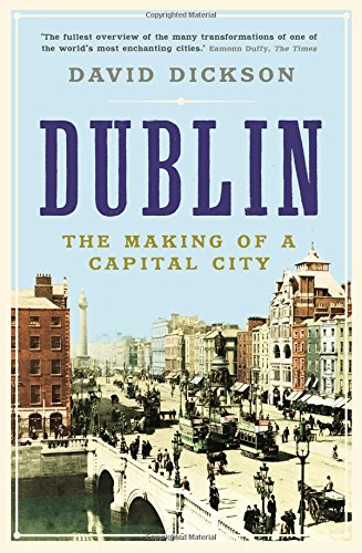 Dublin: The Making of a Capital City