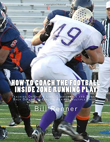 How to Coach the Football Inside Zone Running Play: Teaching Offensive Line, Quarterback and Running Back Details to Execute Against Multiple Fronts (Offensive Football Plays compare prices)