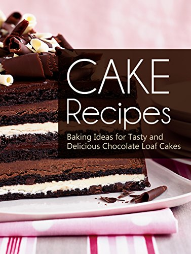 Cake Recipes: Baking Ideas for Tasty and Delicious Chocolate Loaf Cakes by Evelyn Emma Brooks