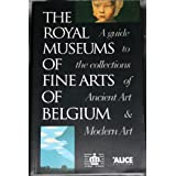 The Royal museums of fine arts of Belgium: A guide to the collections of ancient art & modern art