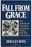 Fall from Grace: Sex, Scandal and Corruption in American Politics from 1702 to Present