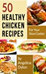 50 Healthy Chicken Recipes for Your S...