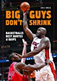 Big Guys Don't Shrink: Basketball's Best Quotes and Quips (1554073863) by Zweig, Eric