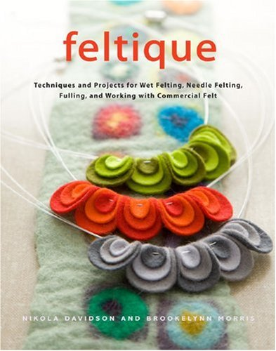 Feltique: Techniques and Projects for Wet Felting, Needle Felting, Fulling, and Working with Commercial Felt (Fulling compare prices)