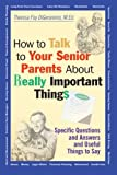 How to Talk to Your Senior Parents About Really Important Things (0787956163) by DiGeronimo, Theresa Foy