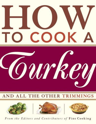 How to Cook a Turkey: And All the Other Trimmings - Fine Cooking Magazine