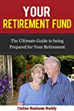 Retirement Fund: The Ultimate Guide to being prepared for your Retirement! (Investing, Retirement)