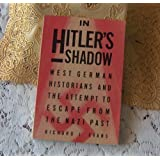 In Hitler's Shadow: West German Historians and the Attempt to Escape from the Nazi Past