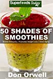 50 Shades of Smoothies: Over 50 Blender Recipes, weight loss green smoothie, detox diet plan,detox smoothie recipes, detox program,detox cleanse juice, ... recipes (Fifty Shades of Superfoods Book 1)