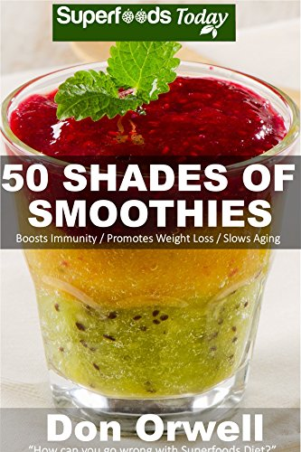 50 Shades of Smoothies: Over 50 Recipes for Energizing, Detoxifying & Nutrient-dense Smoothies Blender Recipes: Detox Cleanse Diet, Smoothies for Weight ... Cleanse (Fifty Shades of Superfoods Book 1) by Don Orwell