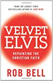 Velvet Elvis: Repainting the Christian Faith Reprint Edition by Bell, Rob [Paperback] (0007487835) by Bell, Rob..
