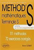 METHOD'S Mathématiques Terminale S Conforme au Programme 2012 111 Méthodes 72 Exercices Corrigés