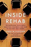 Inside Rehab: The Surprising Truth About Addiction Treatment-and How to Get Help That Works by Fletcher, Anne M. (unknown Edition) [Hardcover(2013)]