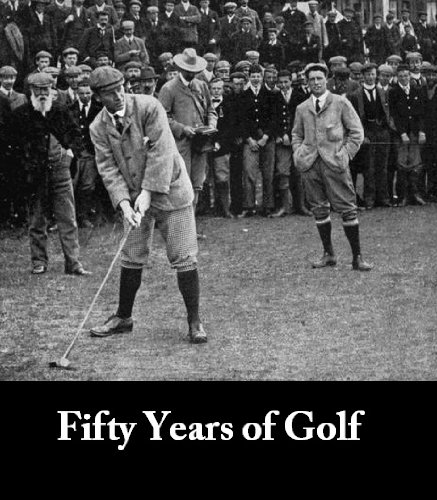 Horace G. Hutchinson - Fifty Years of Golf [Illustrated] (English Edition)