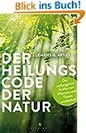 Der Heilungscode der Natur: Die verbo...